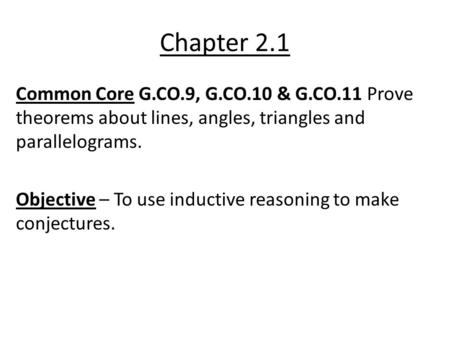 Chapter 2.1 Common Core G.CO.9, G.CO.10 & G.CO.11 Prove theorems about lines, angles, triangles and parallelograms. Objective – To use inductive reasoning.