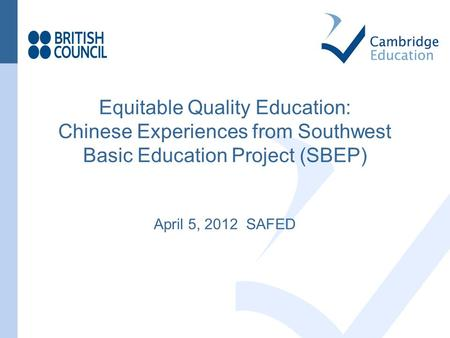 Equitable Quality Education: Chinese Experiences from Southwest Basic Education Project (SBEP) April 5, 2012 SAFED.