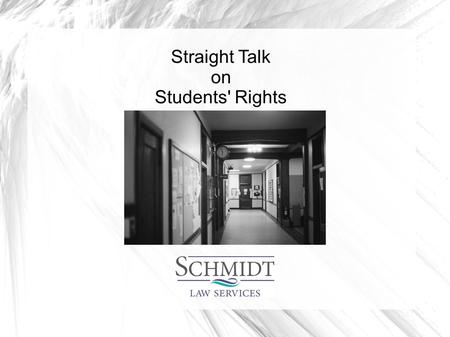 Straight Talk on Students' Rights. Who are we talking about? Pre-K through 12 th grade  College students have more protections Public school students.