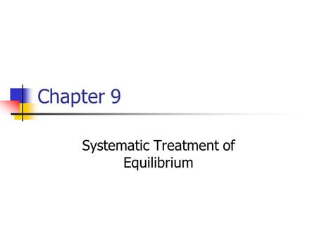 Chapter 9 Systematic Treatment of Equilibrium. Charge Balance Basic concept of electroneutrality Sum of the positive charges in solution equals the sum.