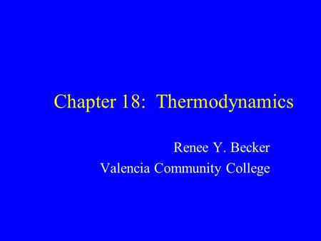 Chapter 18: Thermodynamics Renee Y. Becker Valencia Community College.