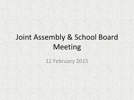 Joint Assembly & School Board Meeting 12 February 2015.