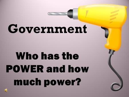 Government Who has the POWER and how much power?.