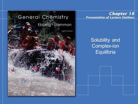 Solubility and Complex-ion Equilibria. Copyright © Houghton Mifflin Company.All rights reserved. Presentation of Lecture Outlines, 18–2 Solubility Equilibria.