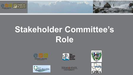 Stakeholder Committee's Role. The Stakeholder Committee's role in Adaptive Management Decision process (AMP) and the HCP Program as follows: Per Funding.