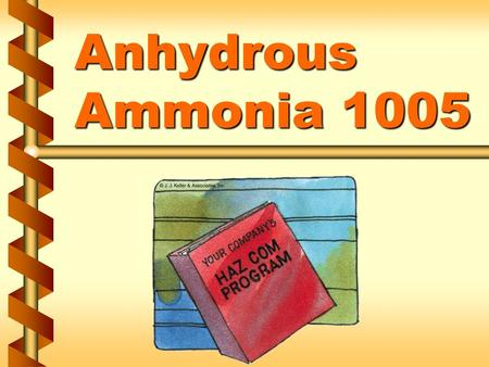 Anhydrous Ammonia 1005. Emergency Preparedness v Information from the 2012 Emergency Response Guidebook v ID # 1005 v Guide # 125 v Name of Material Anhydrous.
