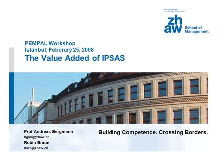 Building Competence. Crossing Borders. PEMPAL Workshop Istanbul; Feburary 25, 2008 The Value Added of IPSAS Prof Andreas Bergmann Robin Braun.