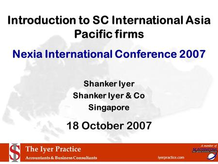 The Iyer Practice Accountants & Business Consultants iyerpractice.com A member of Introduction to SC International Asia Pacific firms Nexia International.