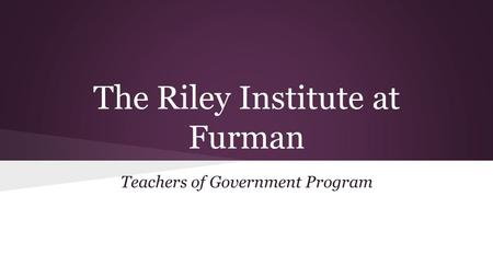 The Riley Institute at Furman Teachers of Government Program.