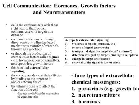 Cell Communication: Hormones, Growth factors and Neurotransmitters cells can communicate with those right next to them or can communicate with targets.