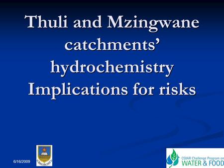 Thuli and Mzingwane catchments' hydrochemistry Implications for risks Thuli and Mzingwane catchments' hydrochemistry Implications for risks 6/16/2009.