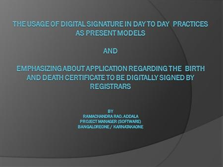  In Karnataka, Digital Signatures are being extensively used in various projects right from delivery of citizen centric services through various projects.