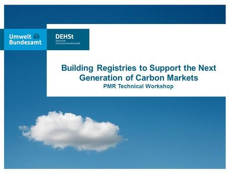 0 Building Registries to Support the Next Generation of Carbon Markets PMR Technical Workshop.