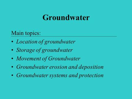 Groundwater Main topics: Location of groundwater