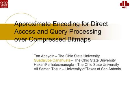 Approximate Encoding for Direct Access and Query Processing over Compressed Bitmaps Tan Apaydin – The Ohio State University Guadalupe Canahuate – The Ohio.