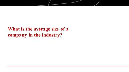 What is the average size of a company in the industry?