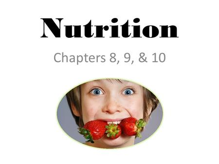 Nutrition Chapters 8, 9, & 10. Chapter 8 – Food and Nutrition Nutrient – Substance that the body needs to regulate body functions, promote growth, repair.