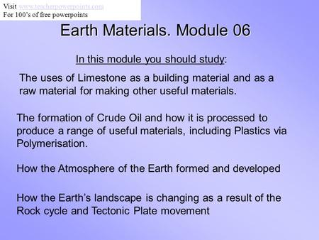 Earth Materials. Module 06 In this module you should study: The uses of Limestone as a building material and as a raw material for making other useful.