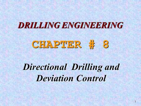 1 CHAPTER # 8 Directional Drilling and Deviation Control DRILLING ENGINEERING.
