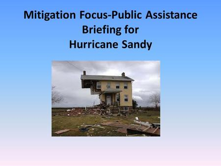 Mitigation Focus-Public Assistance Briefing for Hurricane Sandy