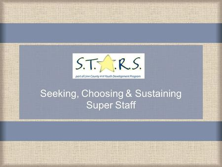 Seeking, Choosing & Sustaining Super Staff. o For summer camp, start the process in February o For the school year, start the process in June o Post ad.