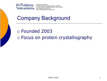 RAMC 20071 Company Background  Founded 2003  Focus on protein crystallography.
