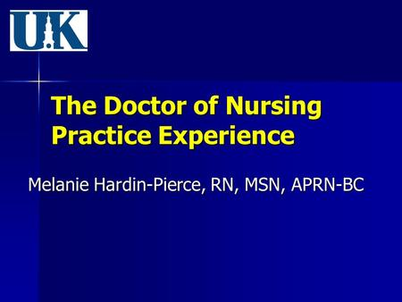 The Doctor of Nursing Practice Experience Melanie Hardin-Pierce, RN, MSN, APRN-BC.