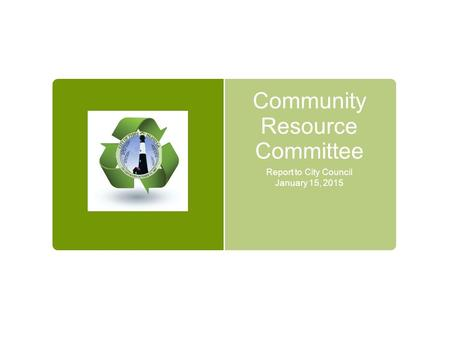 Community Resource Committee Report to City Council January 15, 2015.