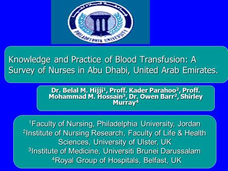 Knowledge and Practice of Blood Transfusion: A Survey of Nurses in Abu Dhabi, United Arab Emirates. Dr. Belal M. Hijji 1, Proff. Kader Parahoo 2, Proff.