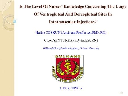 1 /24 Is The Level Of Nurses' Knowledge Concerning The Usage Of Ventrogluteal And Dorsogluteal Sites In Intramuscular Injections? Halise COSKUN (Assistant.