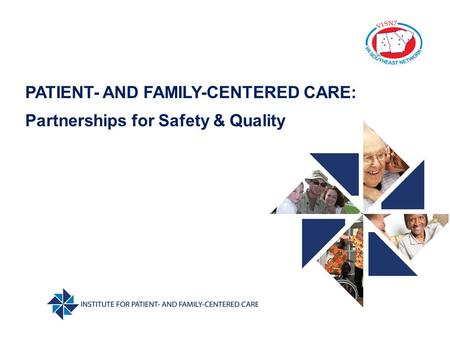 PATIENT- AND FAMILY-CENTERED CARE: Partnerships for Safety & Quality.