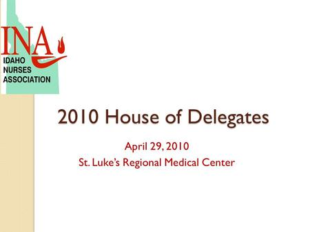 2010 House of Delegates April 29, 2010 St. Luke's Regional Medical Center.