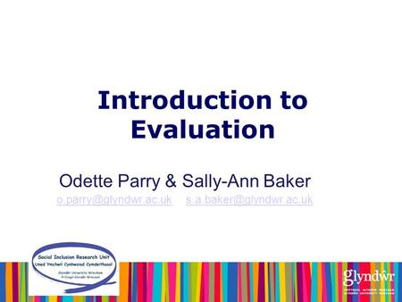 Introduction to Evaluation Odette Parry & Sally-Ann Baker