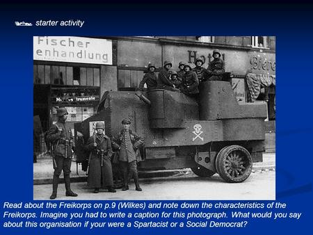  starter activity Read about the Freikorps on p.9 (Wilkes) and note down the characteristics of the Freikorps. Imagine you had to write a caption for.