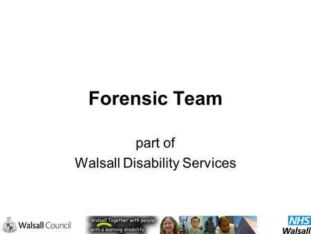 Forensic Team part of Walsall Disability Services.