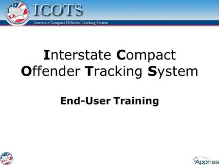 Interstate Compact Offender Tracking System End-User Training.