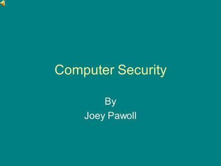 Computer Security By Joey Pawoll. Introduction to computer security Have you been wondering how to be safe online? Well look no further! This powerpoint.