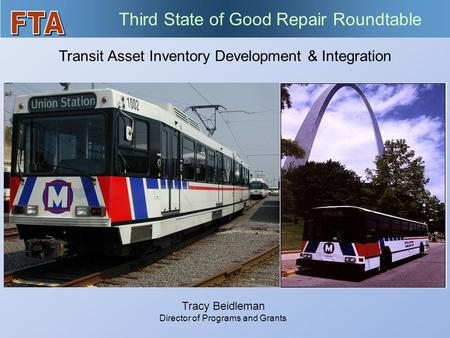 Transit Asset Inventory Development & Integration Third State of Good Repair Roundtable Tracy Beidleman Director of Programs and Grants.