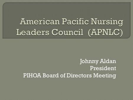 Johnny Aldan President PIHOA Board of Directors Meeting.