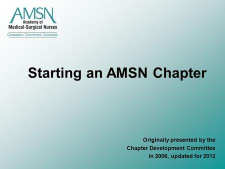Starting an AMSN Chapter Originally presented by the Chapter Development Committee in 2006, updated for 2012.