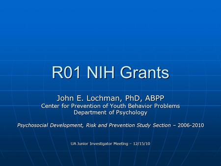 R01 NIH Grants John E. Lochman, PhD, ABPP Center for Prevention of Youth Behavior Problems Department of Psychology Psychosocial Development, Risk and.