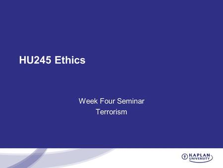 HU245 Ethics Week Four Seminar Terrorism. Old Business! Unit Three Discussion Threads Unit Three Position Paragraphs.
