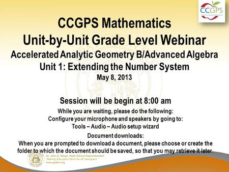 CCGPS Mathematics Unit-by-Unit Grade Level Webinar Accelerated Analytic Geometry B/Advanced Algebra Unit 1: Extending the Number System May 8, 2013 Session.
