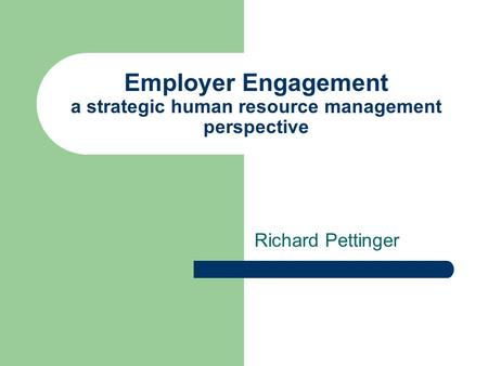 Employer Engagement a strategic human resource management perspective