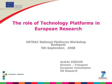András Siegler - ERTRAC National Platforms Workshop, Budapest, 5/9/2008 The role of Technology Platforms in European Research ERTRAC National Platforms.