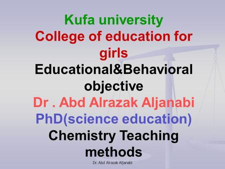 Dr. Abd Alrazak Aljanabi Kufa university College of education for girls Educational&Behavioral objective Dr. Abd Alrazak Aljanabi PhD(science education)