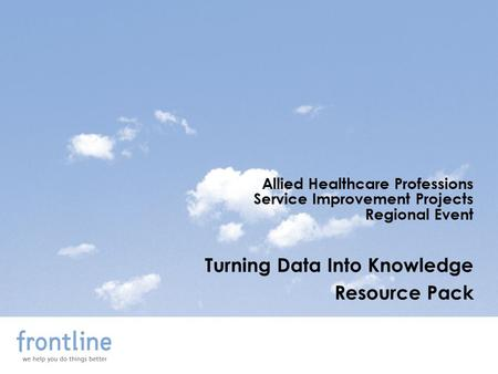 Allied Healthcare Professions Service Improvement Projects Regional Event Turning Data Into Knowledge Resource Pack.