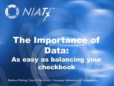 Overview The Importance of Data: As easy as balancing your checkbook.