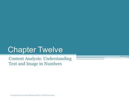 Introducing Communication Research 2e © 2014 SAGE Publications Chapter Twelve Content Analysis: Understanding Text and Image in Numbers.