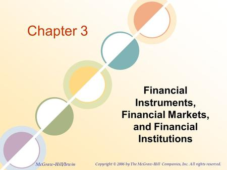 McGraw-Hill/Irwin Copyright © 2006 by The McGraw-Hill Companies, Inc. All rights reserved. Chapter 3 Financial Instruments, Financial Markets, and Financial.
